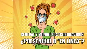 pixoguias-ceneval-mundo-postcoronavirus-covid-19-presencial-en-linea