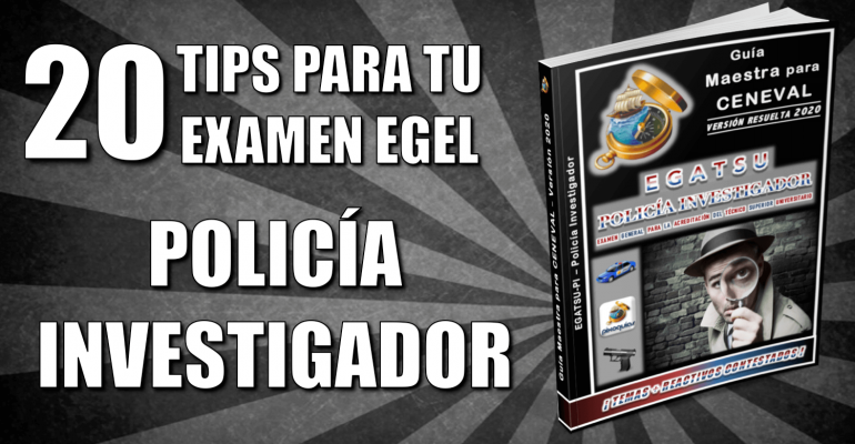 20-tips-guia-ceneval-egatsu-policia-investigador-pi-pixoguias